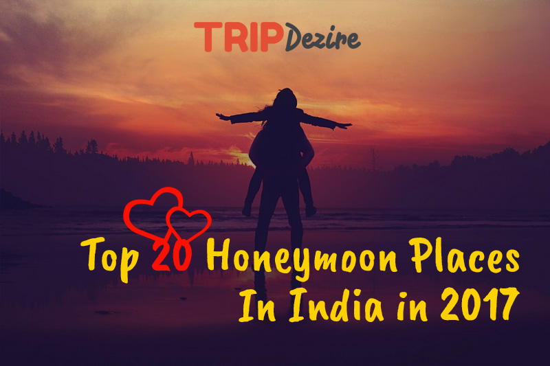 Top 20 Honeymoon Destinations In India in 2017